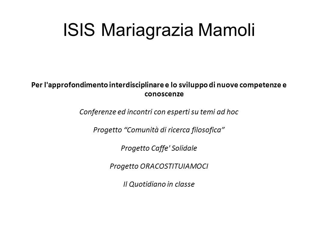 ISIS Mariagrazia Mamoli Per l'approfondimento interdisciplinare e lo sviluppo di nuove competenze e conoscenze Conferenze ed incontri con esperti su t