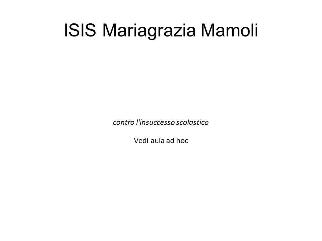 ISIS Mariagrazia Mamoli contro l'insuccesso scolastico Vedi aula ad hoc