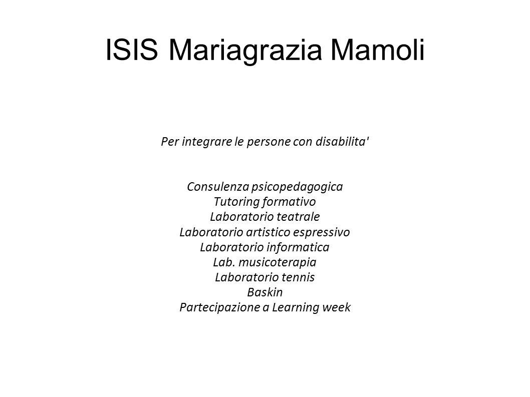 ISIS Mariagrazia Mamoli Per integrare le persone con disabilita' Consulenza psicopedagogica Tutoring formativo Laboratorio teatrale Laboratorio artist