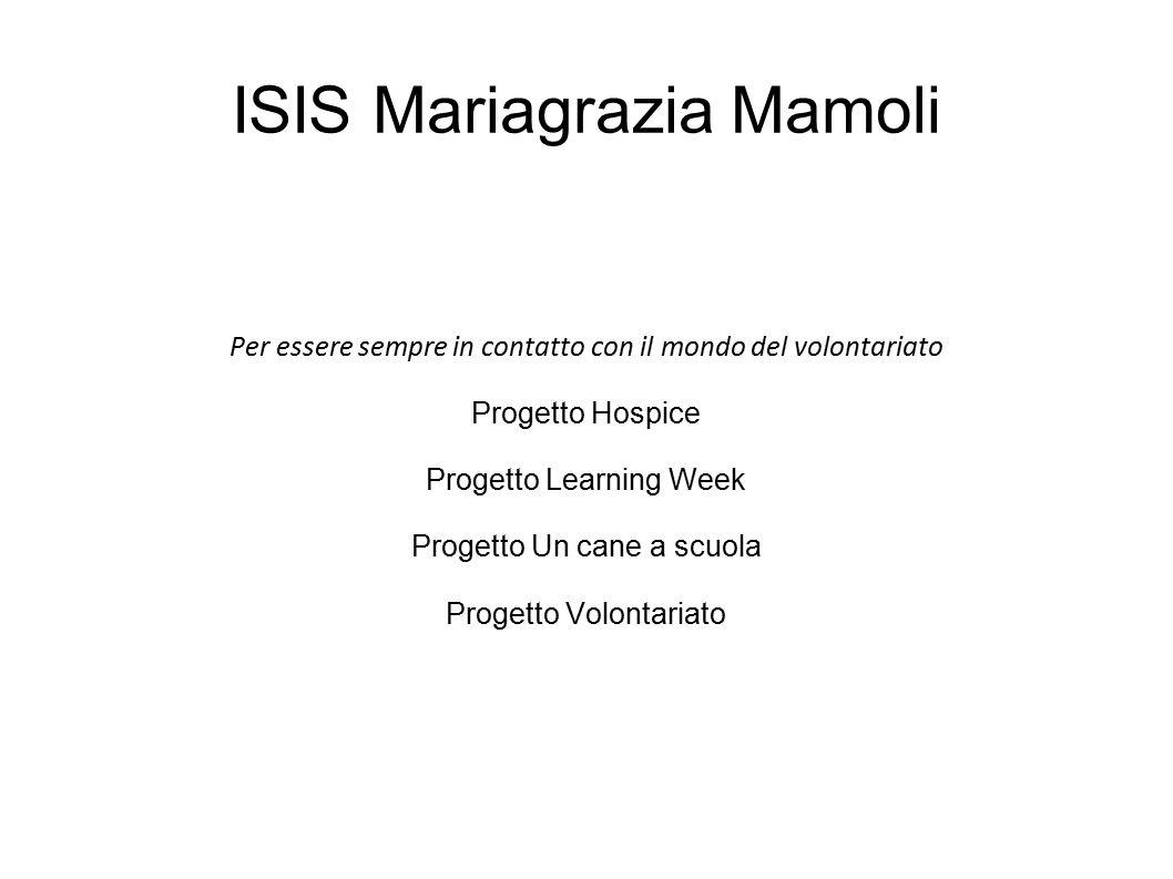 ISIS Mariagrazia Mamoli Per essere sempre in contatto con il mondo del volontariato Progetto Hospice Progetto Learning Week Progetto Un cane a scuola
