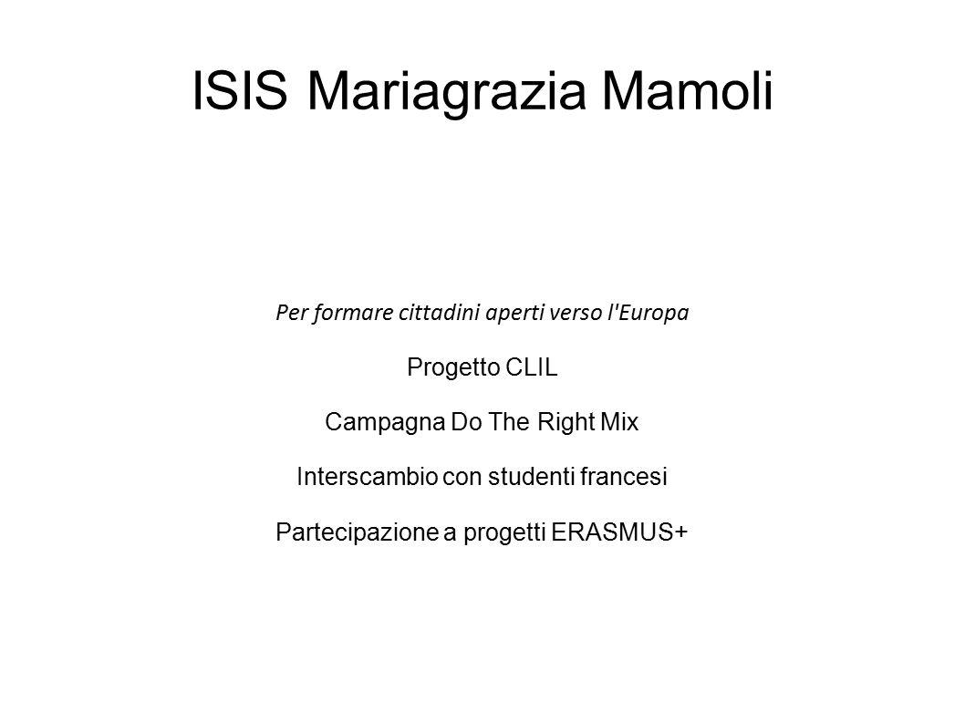 ISIS Mariagrazia Mamoli Per formare cittadini aperti verso l'Europa Progetto CLIL Campagna Do The Right Mix Interscambio con studenti francesi Parteci