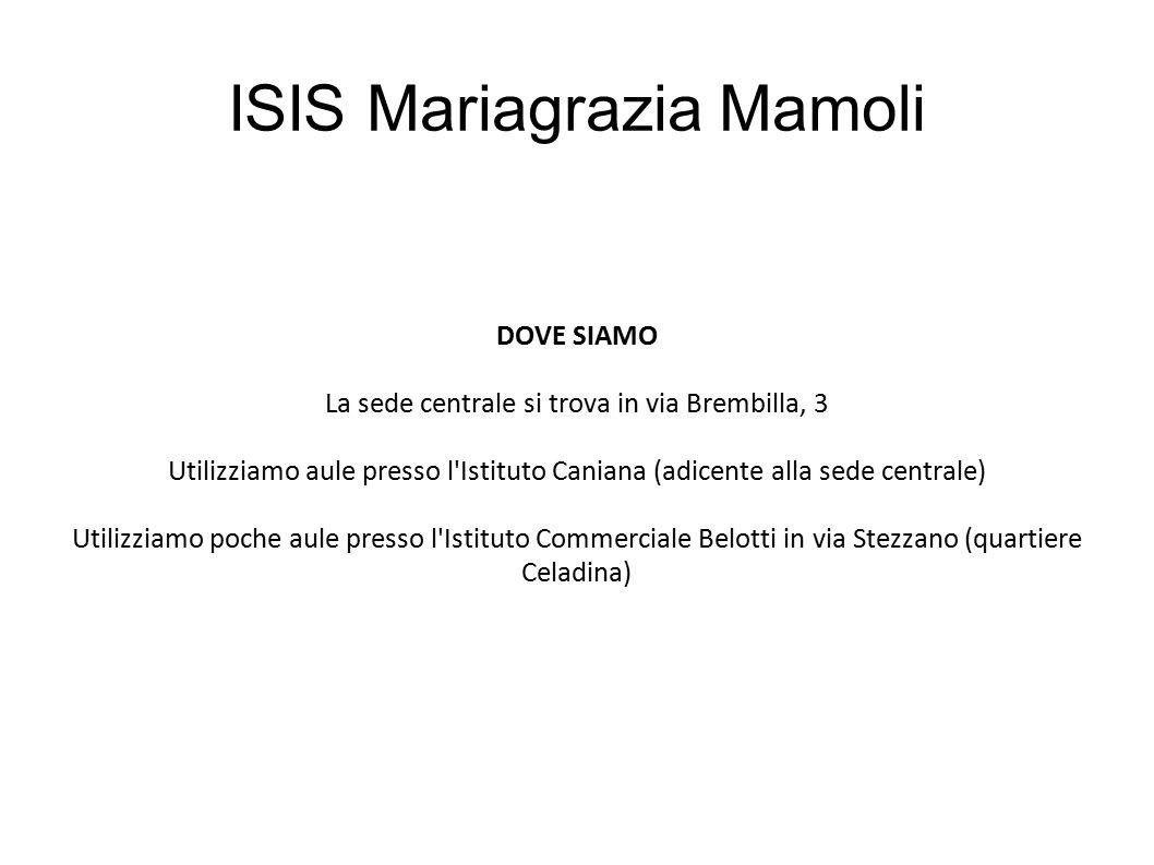 ISIS Mariagrazia Mamoli DOVE SIAMO La sede centrale si trova in via Brembilla, 3 Utilizziamo aule presso l'Istituto Caniana (adicente alla sede centra