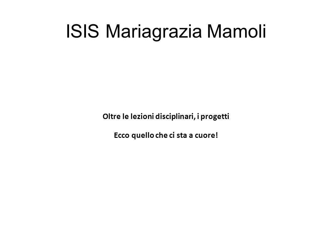 ISIS Mariagrazia Mamoli Oltre le lezioni disciplinari, i progetti Ecco quello che ci sta a cuore!