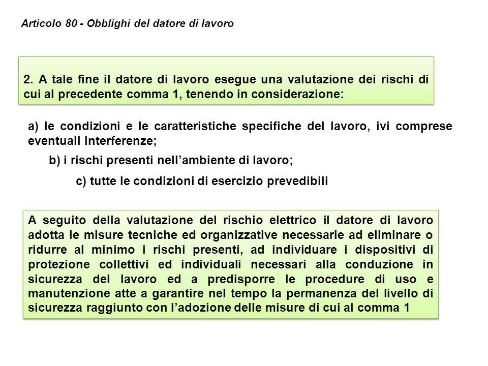 2. A tale fine il datore di lavoro esegue una valutazione dei rischi di cui al precedente comma 1, tenendo in considerazione: a) le condizioni e le ca