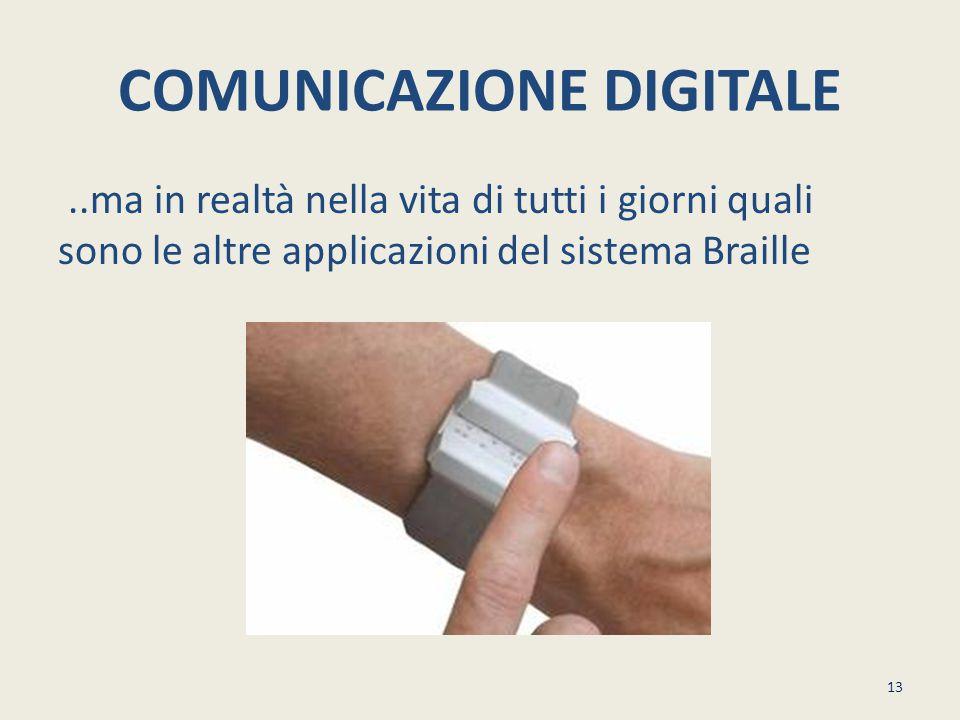 COMUNICAZIONE DIGITALE..ma in realtà nella vita di tutti i giorni quali sono le altre applicazioni del sistema Braille 13