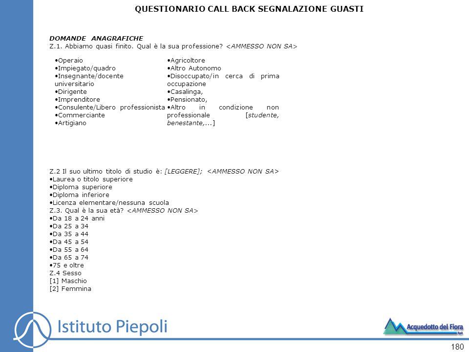 180 QUESTIONARIO CALL BACK SEGNALAZIONE GUASTI DOMANDE ANAGRAFICHE Z.1.