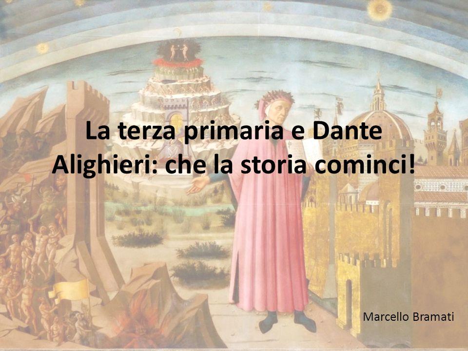 La terza primaria e Dante Alighieri: che la storia cominci! Marcello Bramati