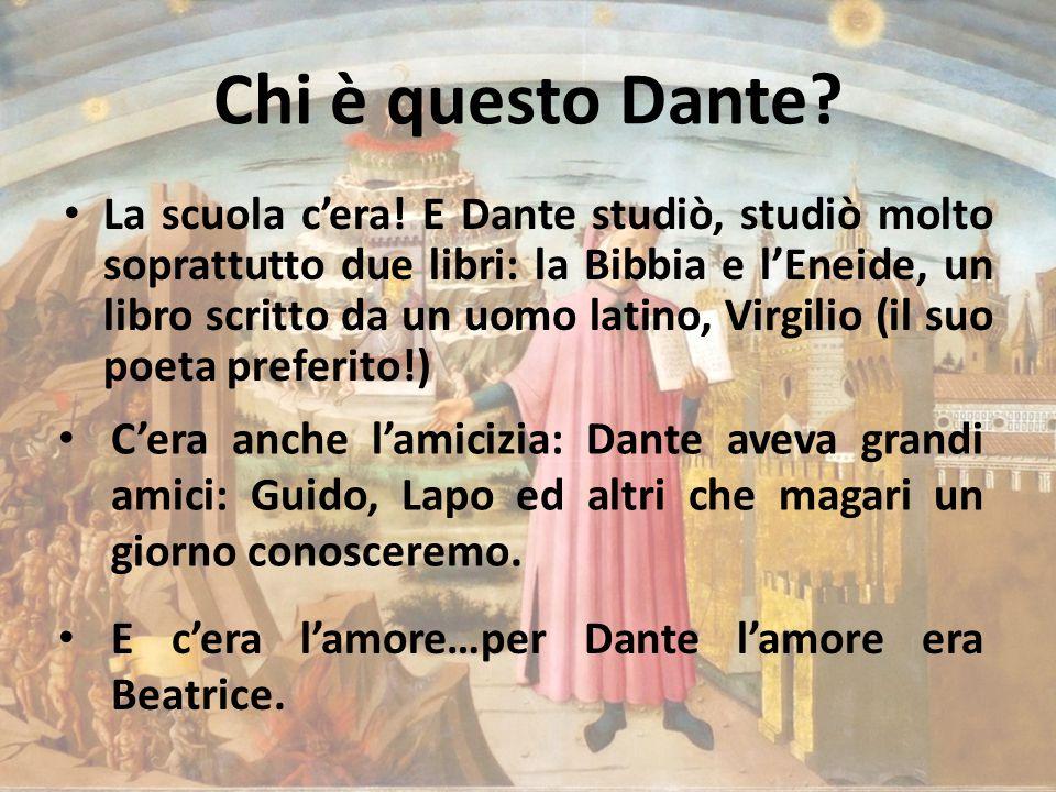 Chi è questo Dante? La scuola c'era! E Dante studiò, studiò molto soprattutto due libri: la Bibbia e l'Eneide, un libro scritto da un uomo latino, Vir