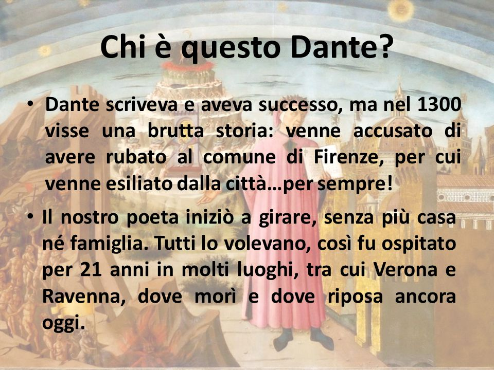 Chi è questo Dante? Dante scriveva e aveva successo, ma nel 1300 visse una brutta storia: venne accusato di avere rubato al comune di Firenze, per cui
