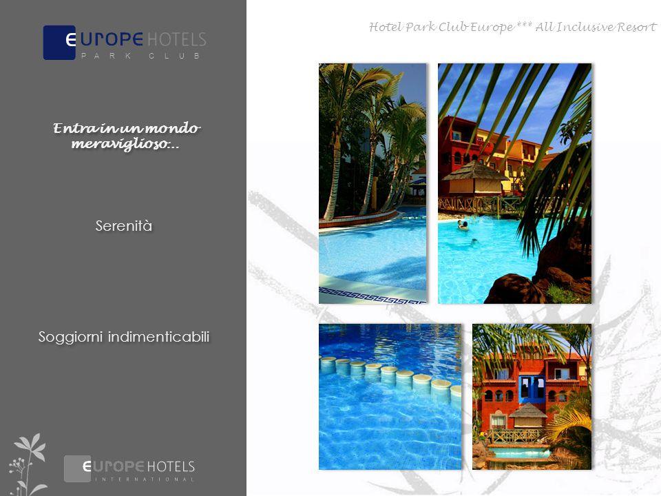 Hotel Park Club Europe *** All Inclusive Resort Entra in un mondo meraviglioso… Serenità Soggiorni indimenticabili P A R K C L U B