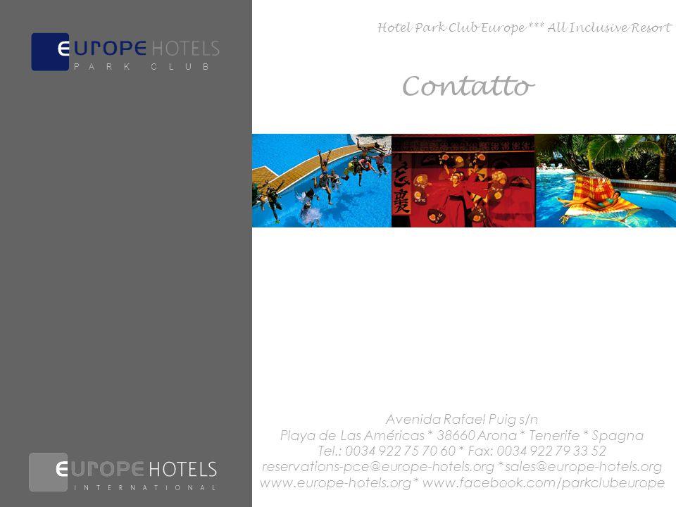 Avenida Rafael Puig s/n Playa de Las Américas * 38660 Arona * Tenerife * Spagna Tel.: 0034 922 75 70 60 * Fax: 0034 922 79 33 52 reservations-pce@europe-hotels.org * sales@europe-hotels.org www.europe-hotels.org * www.facebook.com/parkclubeurope Contatto Hotel Park Club Europe *** All Inclusive Resort P A R K C L U B
