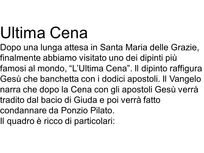 Ultima Cena Dopo una lunga attesa in Santa Maria delle Grazie, finalmente abbiamo visitato uno dei dipinti più famosi al mondo, L'Ultima Cena .