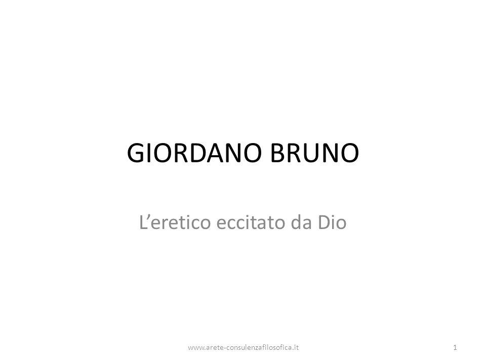 GIORDANO BRUNO L'eretico eccitato da Dio www.arete-consulenzafilosofica.it1
