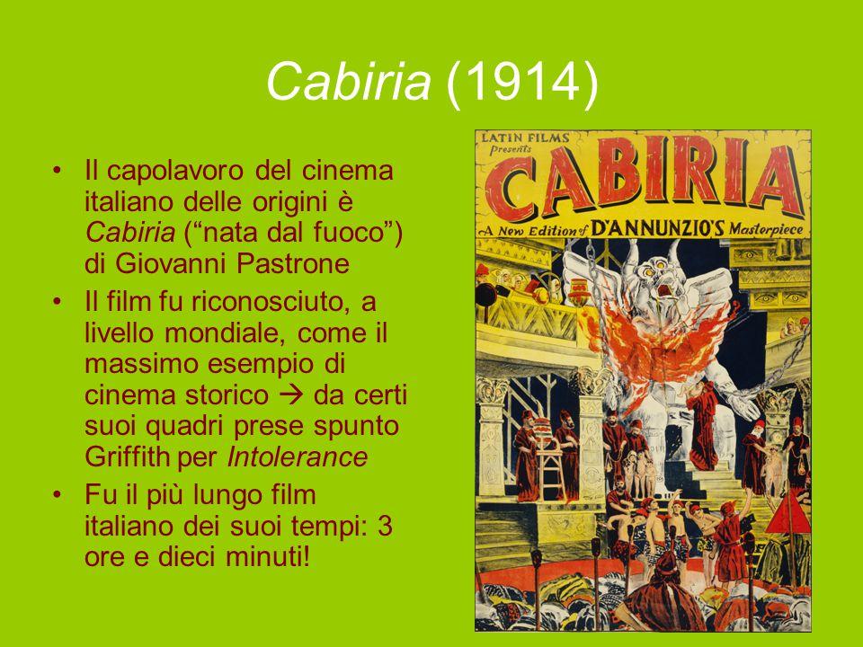 Cabiria (1914) Il capolavoro del cinema italiano delle origini è Cabiria ( nata dal fuoco ) di Giovanni Pastrone Il film fu riconosciuto, a livello mondiale, come il massimo esempio di cinema storico  da certi suoi quadri prese spunto Griffith per Intolerance Fu il più lungo film italiano dei suoi tempi: 3 ore e dieci minuti!