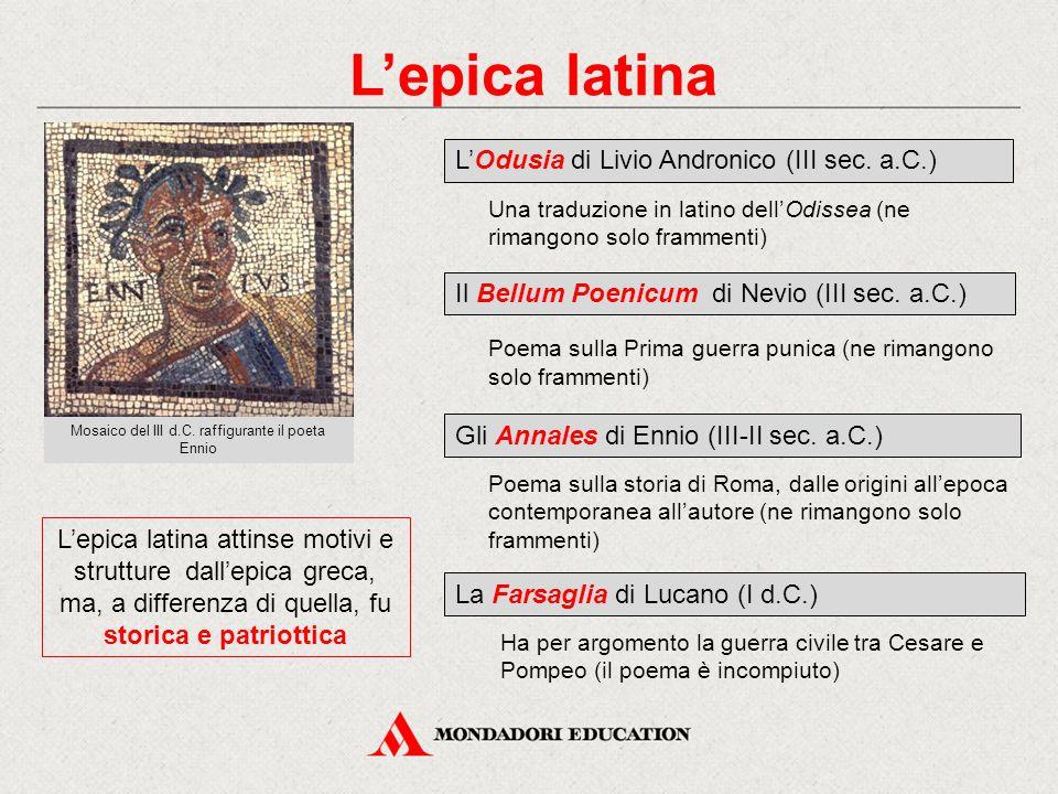 L'epica latina L'Odusia di Livio Andronico (III sec. a.C.) Una traduzione in latino dell'Odissea (ne rimangono solo frammenti) Il Bellum Poenicum di N
