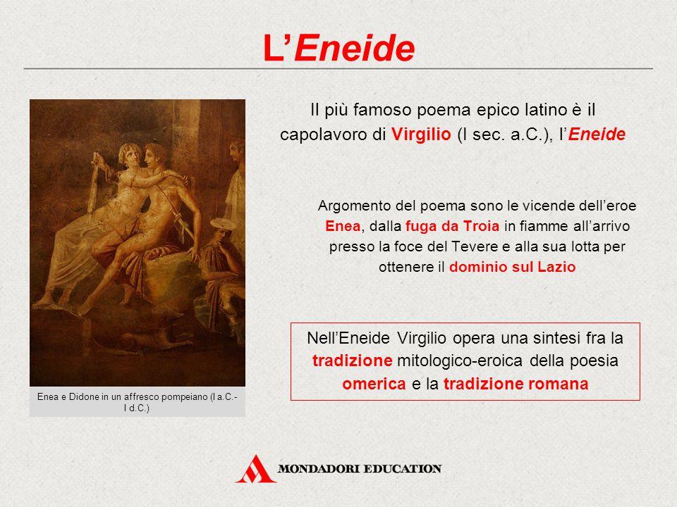 L'Eneide Il più famoso poema epico latino è il capolavoro di Virgilio (I sec. a.C.), l'Eneide Argomento del poema sono le vicende dell'eroe Enea, dall