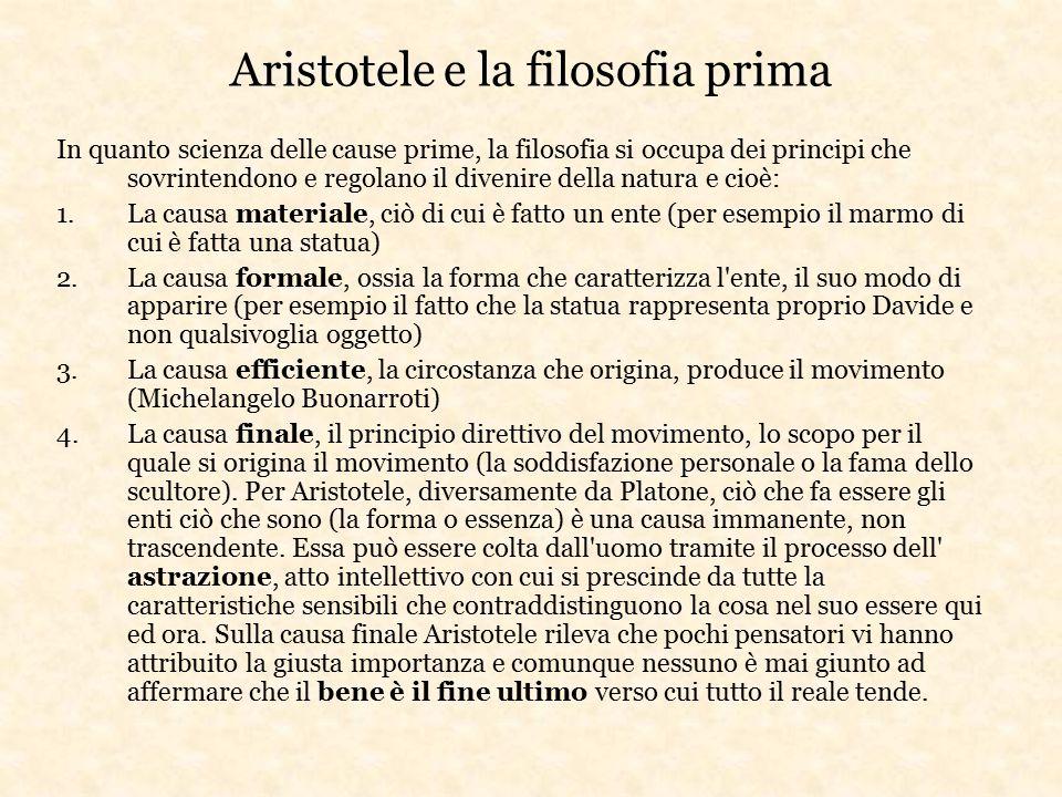 Aristotele e la filosofia prima In quanto scienza delle cause prime, la filosofia si occupa dei principi che sovrintendono e regolano il divenire dell