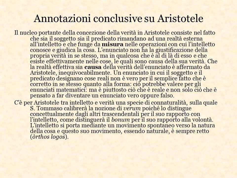 Annotazioni conclusive su Aristotele Il nucleo portante della concezione della verità in Aristotele consiste nel fatto che sia il soggetto sia il pred