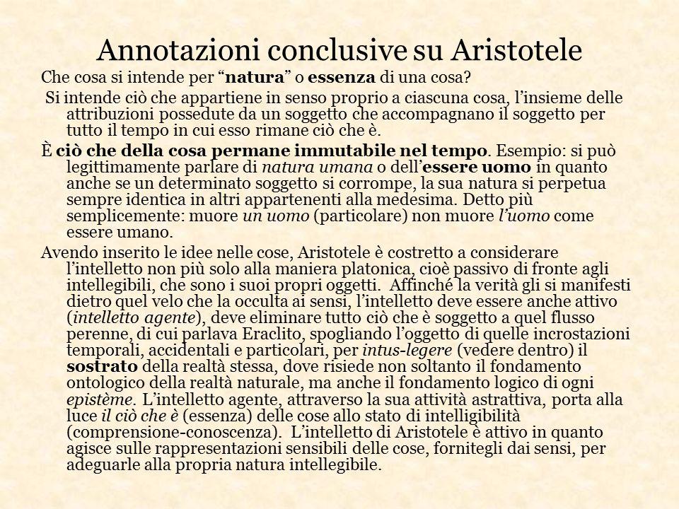 """Annotazioni conclusive su Aristotele Che cosa si intende per """"natura"""" o essenza di una cosa? Si intende ciò che appartiene in senso proprio a ciascuna"""
