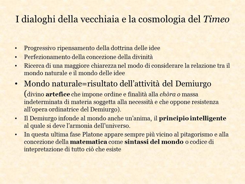 I dialoghi della vecchiaia e la cosmologia del Timeo Progressivo ripensamento della dottrina delle idee Perfezionamento della concezione della divinit