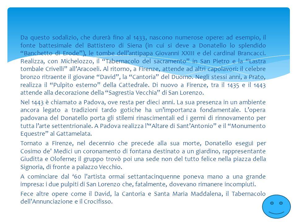 Da questo sodalizio, che durerà fino al 1433, nascono numerose opere: ad esempio, il fonte battesimale del Battistero di Siena (in cui si deve a Donat