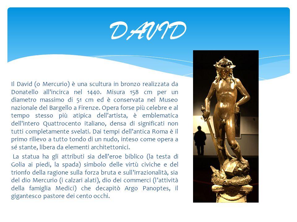 Il David (o Mercurio) è una scultura in bronzo realizzata da Donatello all'incirca nel 1440. Misura 158 cm per un diametro massimo di 51 cm ed è conse