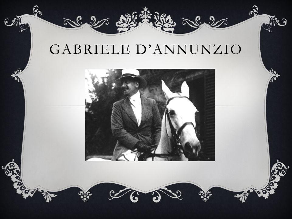 LA SUA VITA… Gabriele D Annunzio, principe di Montenevoso (Pescara, 12 marzo 1863 – Gardone Riviera, 1º marzo 1938), è stato uno scrittore, poeta, drammaturgo, aviatore, militare, politico e giornalista italiano, simbolo del Decadentismo, del quale fu il più illustre rappresentante assieme a Giovanni Pascoli.