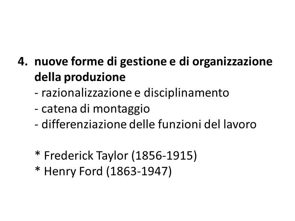 4.nuove forme di gestione e di organizzazione della produzione - razionalizzazione e disciplinamento - catena di montaggio - differenziazione delle fu
