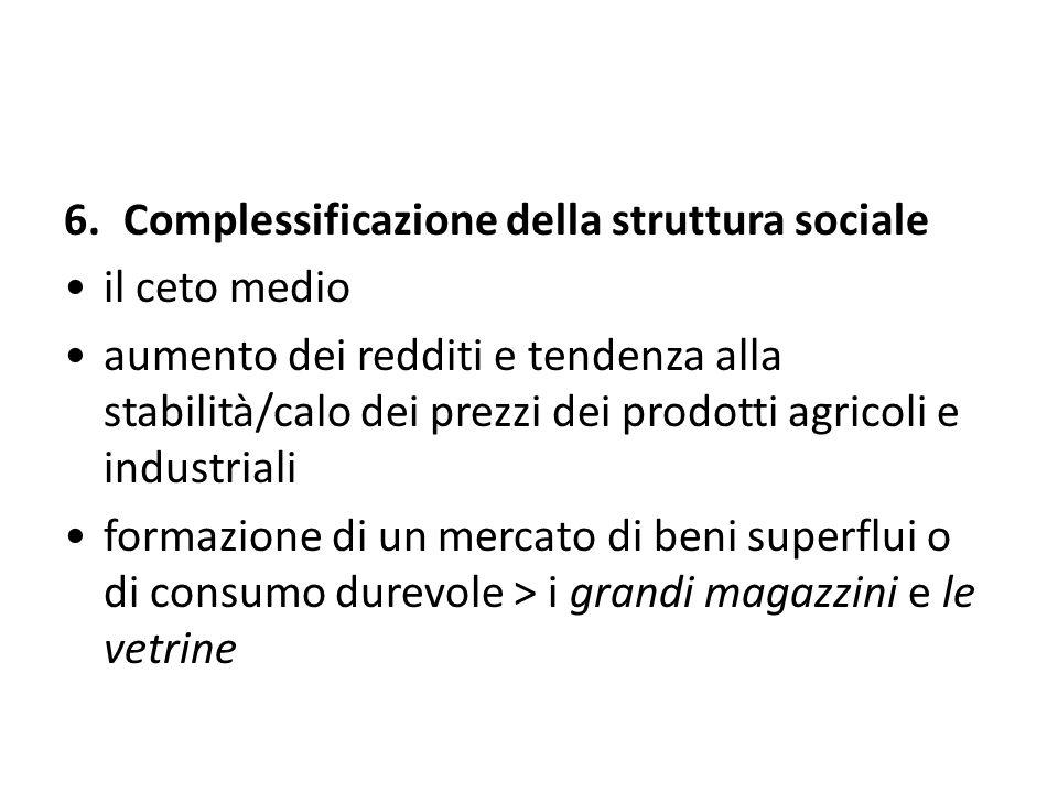 6.Complessificazione della struttura sociale il ceto medio aumento dei redditi e tendenza alla stabilità/calo dei prezzi dei prodotti agricoli e indus