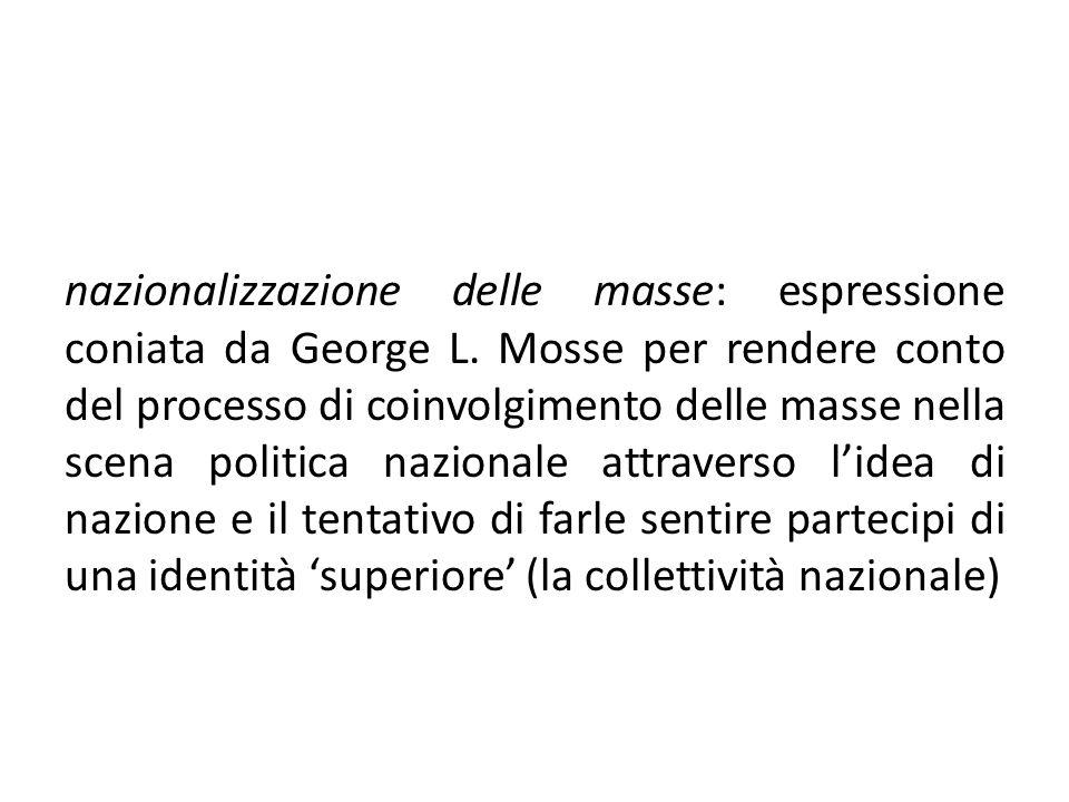 nazionalizzazione delle masse: espressione coniata da George L. Mosse per rendere conto del processo di coinvolgimento delle masse nella scena politic