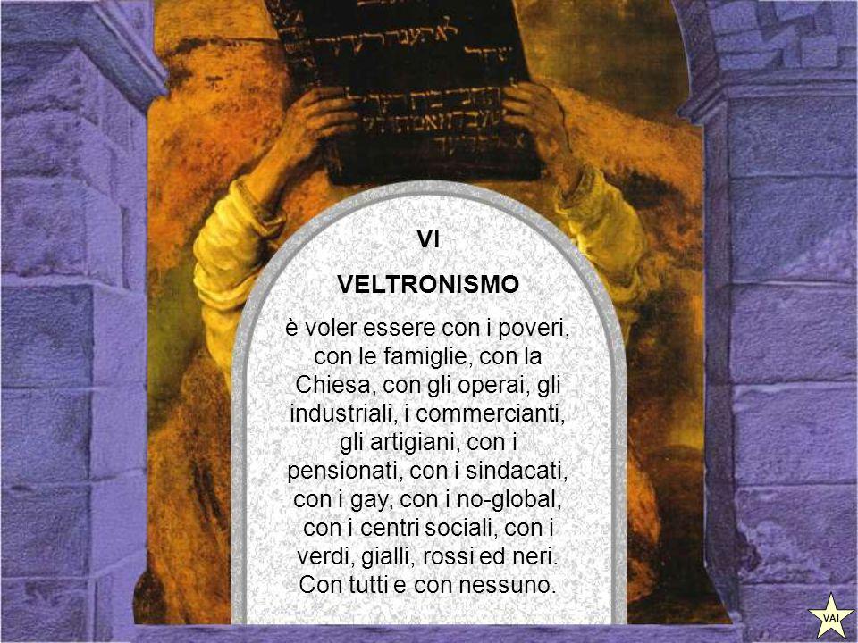 V VELTRONISMO è il non dire mai no e neppure sì, andare d'accordo con gli amici e anche con gli avversari, essere romanista ed anche laziale, religioso e laico, tifoso della Juve e del Torino.