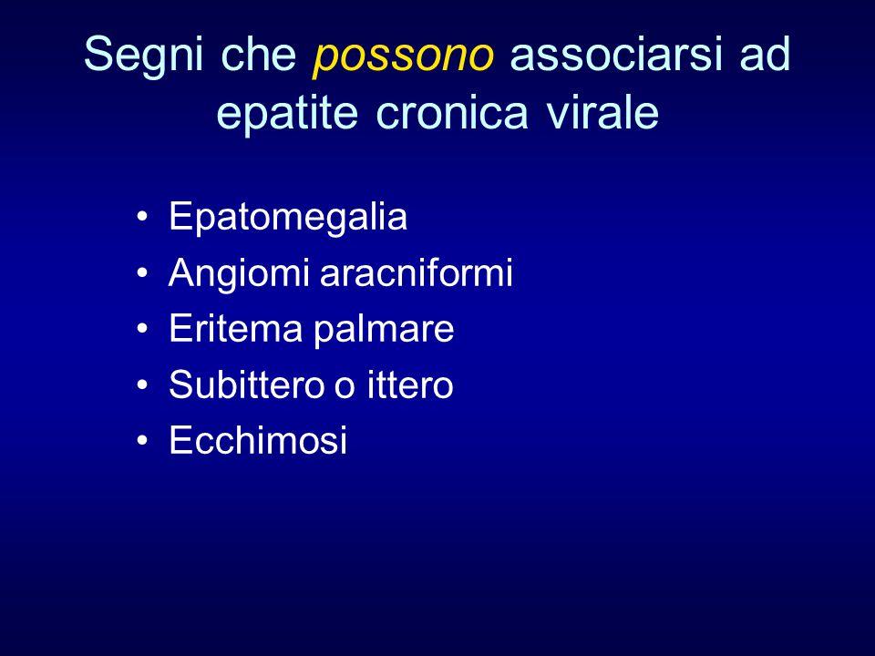 Segni che possono associarsi ad epatite cronica virale Epatomegalia Angiomi aracniformi Eritema palmare Subittero o ittero Ecchimosi