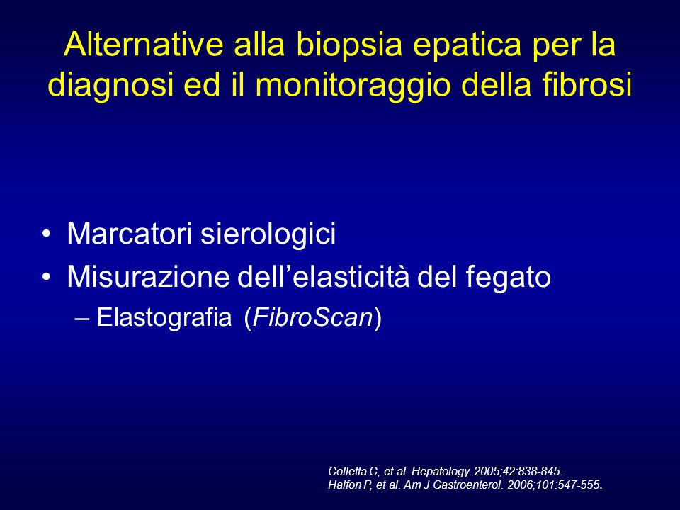 Alternative alla biopsia epatica per la diagnosi ed il monitoraggio della fibrosi Marcatori sierologici Misurazione dell'elasticità del fegato –Elasto