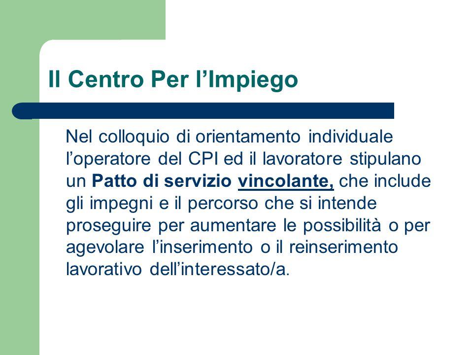 Il Centro Per l'Impiego Nel colloquio di orientamento individuale l'operatore del CPI ed il lavoratore stipulano un Patto di servizio vincolante, che