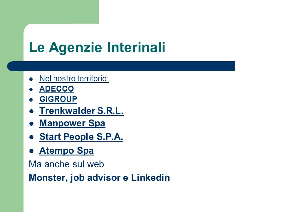 Le Agenzie Interinali Nel nostro territorio: ADECCO GIGROUP Trenkwalder S.R.L. Manpower Spa Start People S.P.A. Atempo Spa Ma anche sul web Monster, j