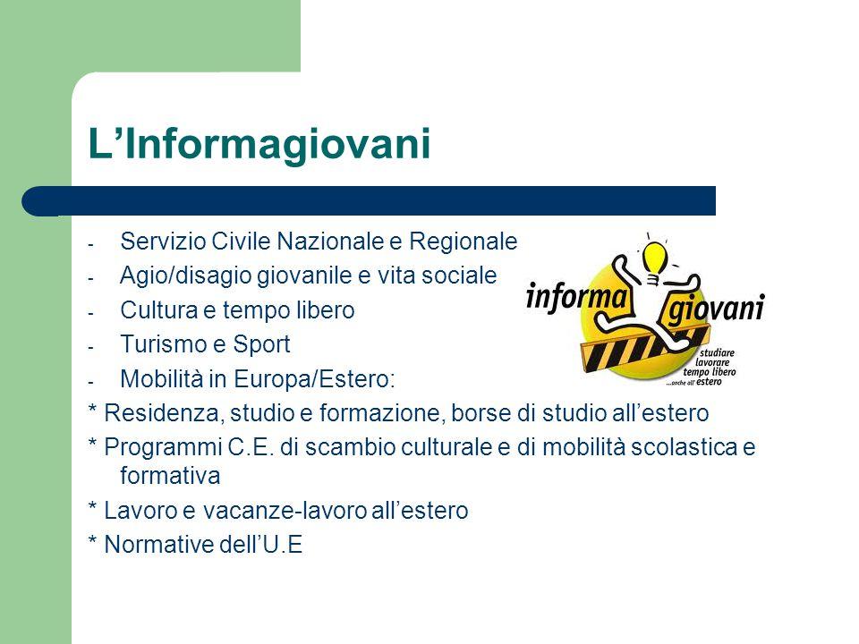 L'Informagiovani - Servizio Civile Nazionale e Regionale - Agio/disagio giovanile e vita sociale - Cultura e tempo libero - Turismo e Sport - Mobilità