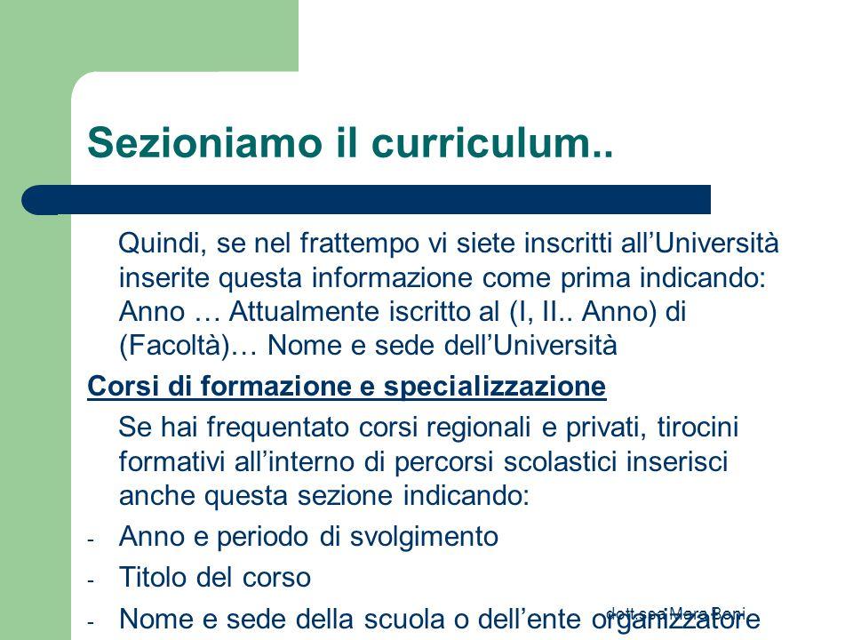 dott.ssa Mara Boni Sezioniamo il curriculum.. Quindi, se nel frattempo vi siete inscritti all'Università inserite questa informazione come prima indic