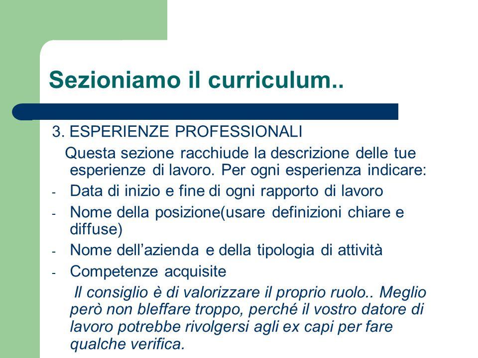Sezioniamo il curriculum.. 3. ESPERIENZE PROFESSIONALI Questa sezione racchiude la descrizione delle tue esperienze di lavoro. Per ogni esperienza ind