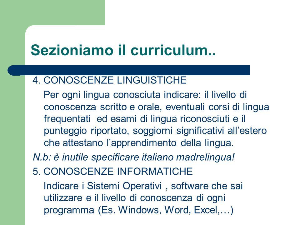 Sezioniamo il curriculum.. 4. CONOSCENZE LINGUISTICHE Per ogni lingua conosciuta indicare: il livello di conoscenza scritto e orale, eventuali corsi d
