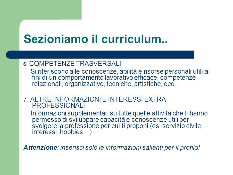 Sezioniamo il curriculum.. 6. COMPETENZE TRASVERSALI Si riferiscono alle conoscenze, abilità e risorse personali utili ai fini di un comportamento lav
