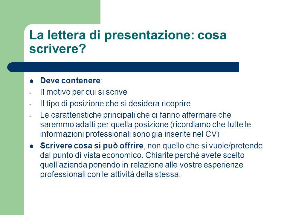 La lettera di presentazione: cosa scrivere? Deve contenere: - Il motivo per cui si scrive - Il tipo di posizione che si desidera ricoprire - Le caratt