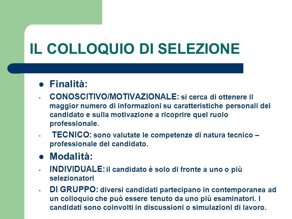 Finalità: - CONOSCITIVO/MOTIVAZIONALE: si cerca di ottenere il maggior numero di informazioni su caratteristiche personali del candidato e sulla motiv