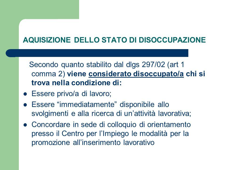 AQUISIZIONE DELLO STATO DI DISOCCUPAZIONE Secondo quanto stabilito dal dlgs 297/02 (art 1 comma 2) viene considerato disoccupato/a chi si trova nella