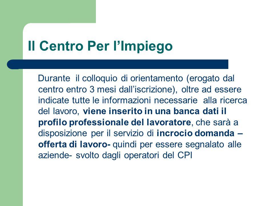 Il Centro Per l'Impiego Durante il colloquio di orientamento (erogato dal centro entro 3 mesi dall'iscrizione), oltre ad essere indicate tutte le info