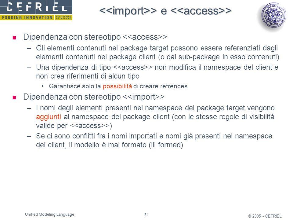 81 © 2005 - CEFRIEL Unified Modeling Language > e > > e > Dipendenza con stereotipo > –Gli elementi contenuti nel package target possono essere refere