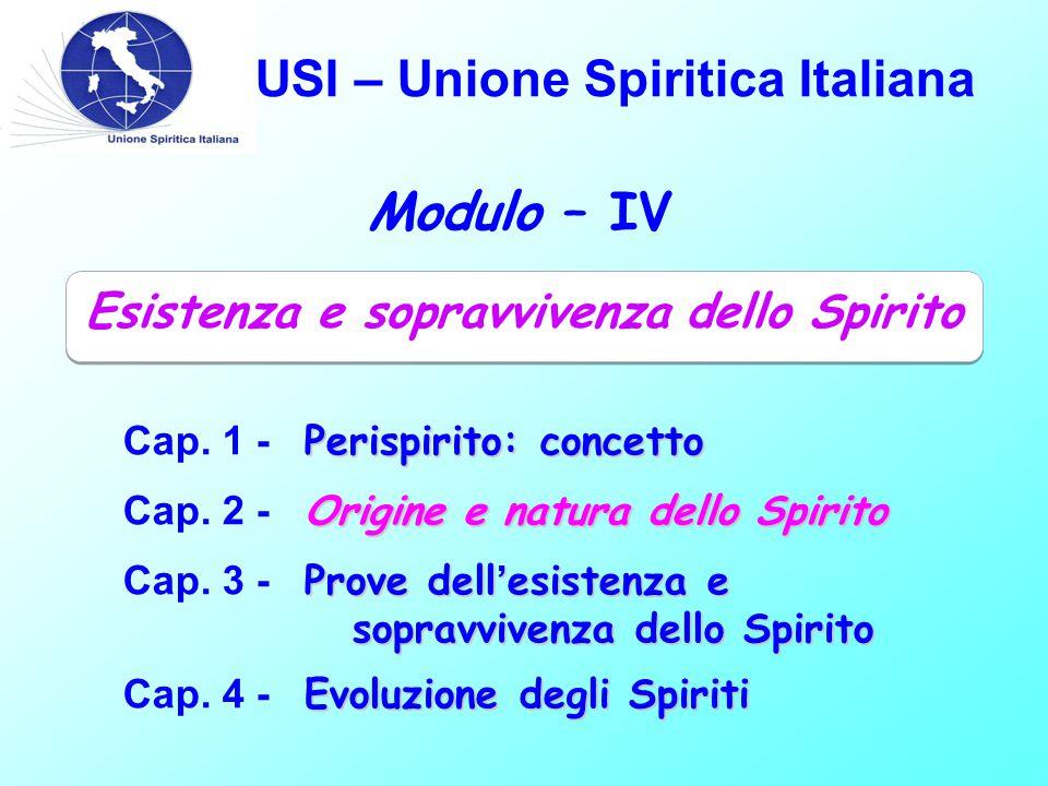 USI – Unione Spiritica Italiana Modulo – IV Perispirito: concetto Cap.