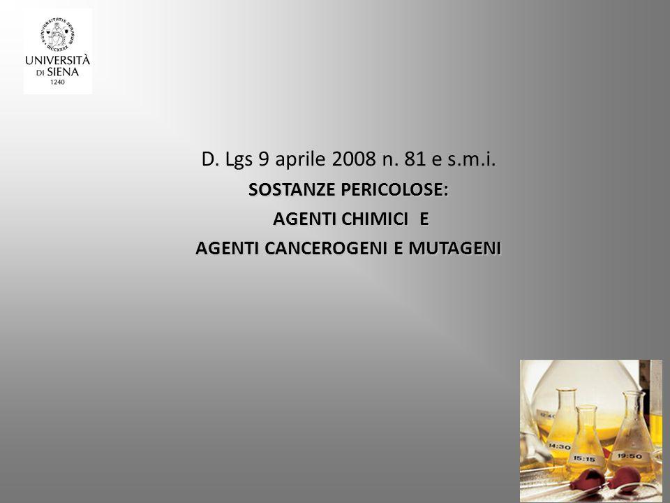 SOSTANZE PERICOLOSE: AGENTI CHIMICI E AGENTI CANCEROGENI E MUTAGENI D. Lgs 9 aprile 2008 n. 81 e s.m.i. SOSTANZE PERICOLOSE: AGENTI CHIMICI E AGENTI C