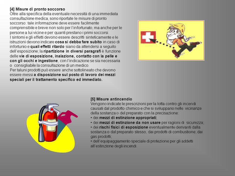 [4] Misure di pronto soccorso Oltre alla specifica della eventuale necessità di una immediata consultazione medica, sono riportate le misure di pronto