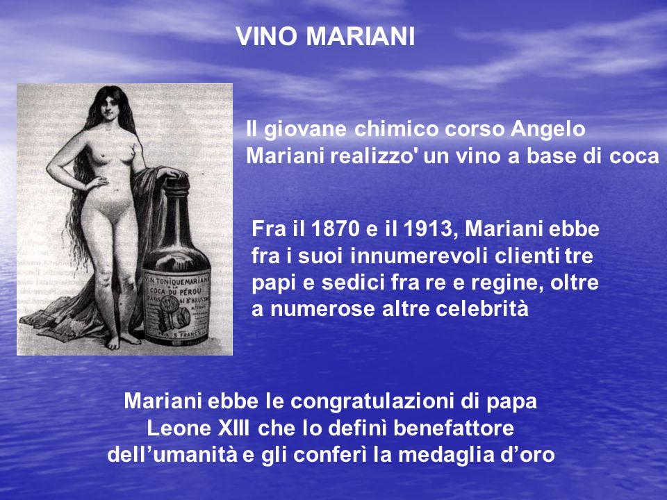 VINO MARIANI Il giovane chimico corso Angelo Mariani realizzo' un vino a base di coca Fra il 1870 e il 1913, Mariani ebbe fra i suoi innumerevoli clie