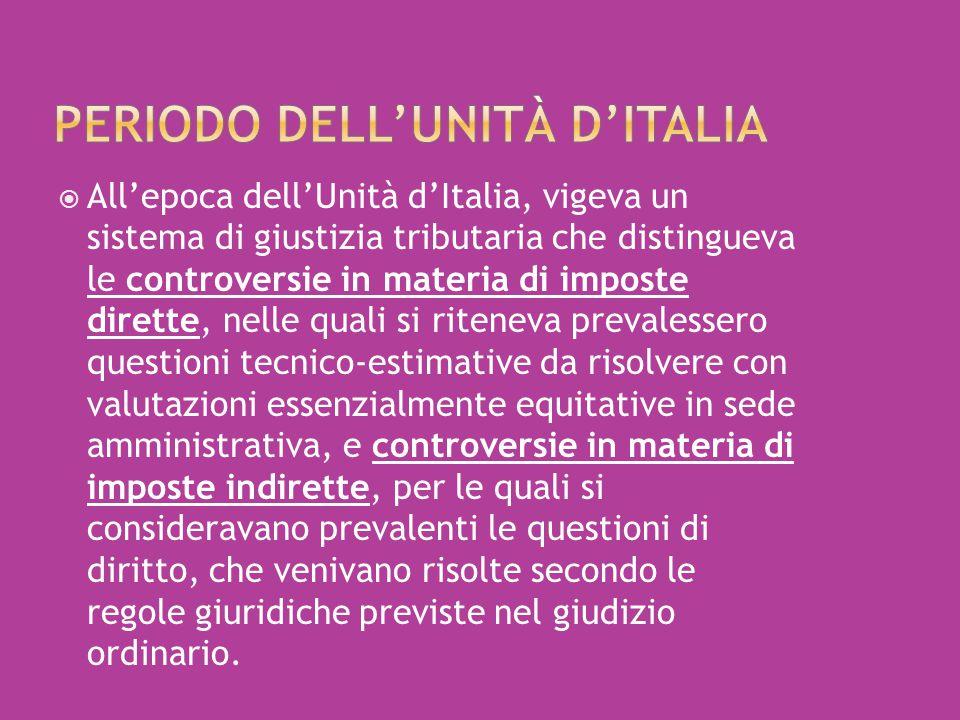  All'epoca dell'Unità d'Italia, vigeva un sistema di giustizia tributaria che distingueva le controversie in materia di imposte dirette, nelle quali